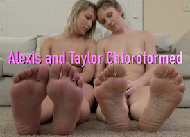 Alexis and Taylor Chloroformed